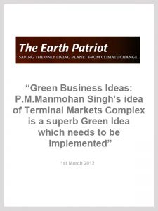 The Earth Patriot: Green Business Ideas : P.M.Manmohan Singh's idea of Terminal Market Complex is a superb Green Idea which needs to be implemented