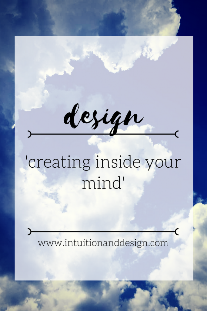 Design 'creating inside your mind'