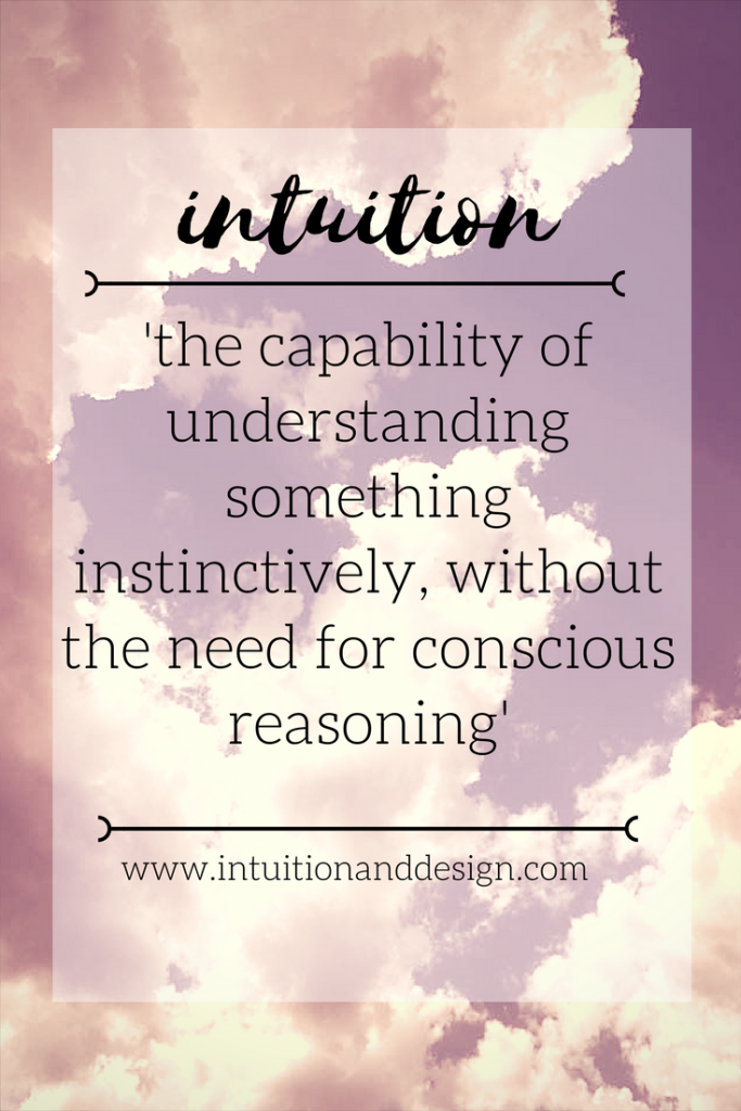 Intuition 'the capability of understanding something instinctively, without the need for conscious reasoning'